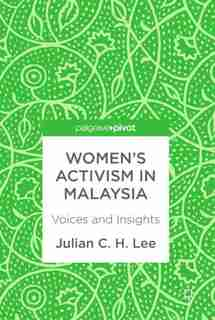 Women's Activism In Malaysia: Voices And Insights by Julian C. H. Lee