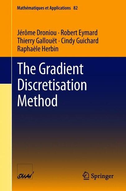 The Gradient Discretisation Method by J Droniou