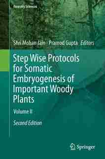 Step Wise Protocols For Somatic Embryogenesis Of Important Woody Plants: Volume Ii by Shri Mohan Jain