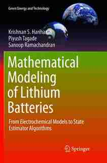 Mathematical Modeling Of Lithium Batteries: From Electrochemical Models To State Estimator Algorithms by Krishnan S. Hariharan