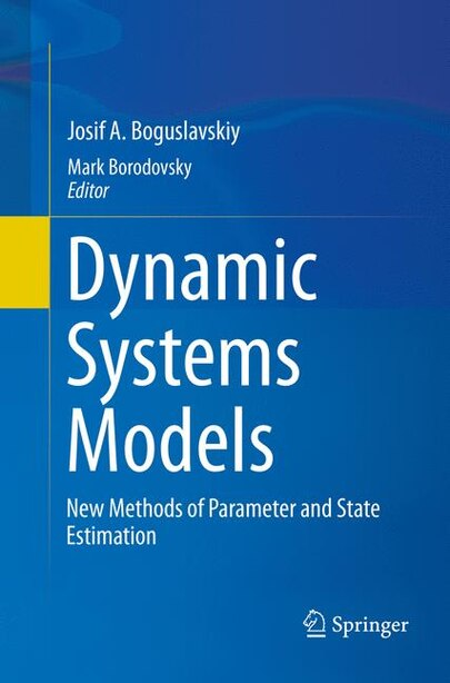 Dynamic Systems Models: New Methods Of Parameter And State Estimation by Josif A. Boguslavskiy