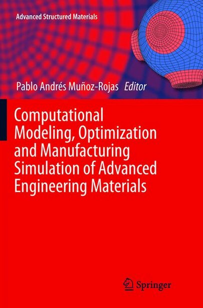 Computational Modeling, Optimization And Manufacturing Simulation Of Advanced Engineering Materials by Pablo Andr Muñoz-Rojas