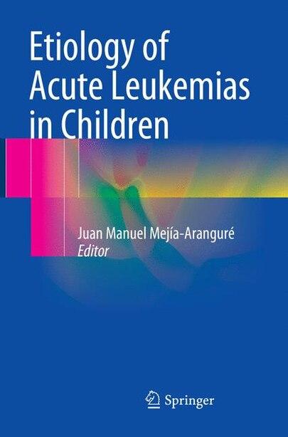 Etiology Of Acute Leukemias In Children by Juan Manuel Mejía-arangur