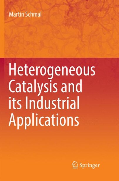 Heterogeneous Catalysis And Its Industrial Applications by Martin Schmal