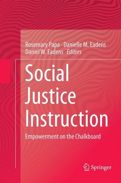 Social Justice Instruction: Empowerment On The Chalkboard by Rosemary Papa