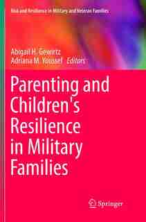 Parenting And Children's Resilience In Military Families by Abigail H. Gewirtz