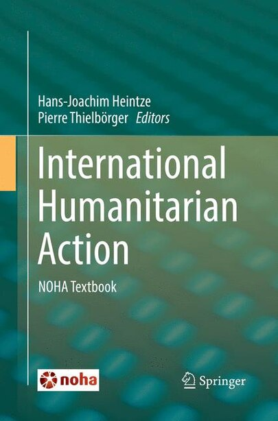 International Humanitarian Action: Noha Textbook by Hans-joachim Heintze