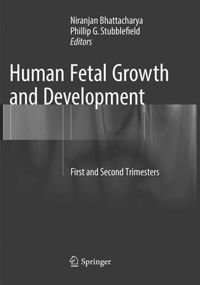 Human Fetal Growth And Development: First And Second Trimesters by Niranjan Bhattacharya