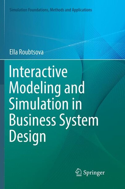 Interactive Modeling And Simulation In Business System Design by Ella Roubtsova