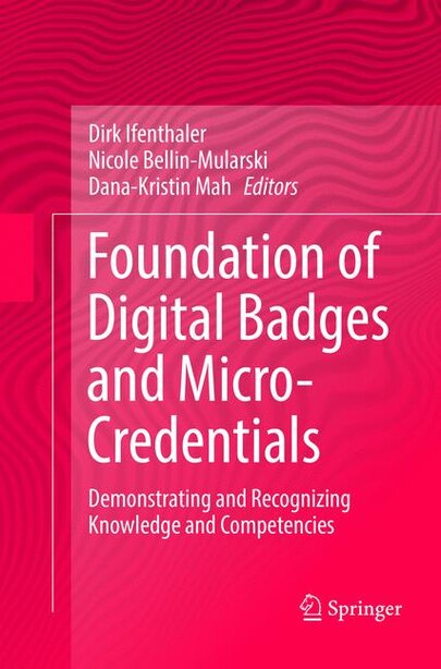 Foundation Of Digital Badges And Micro-credentials: Demonstrating And Recognizing Knowledge And Competencies by Dirk Ifenthaler