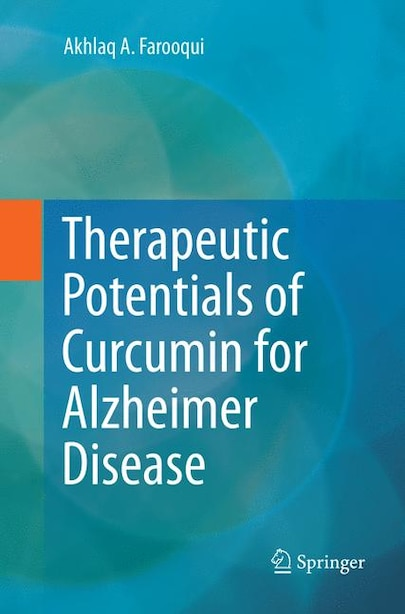 Therapeutic Potentials Of Curcumin For Alzheimer Disease by Akhlaq A Farooqui