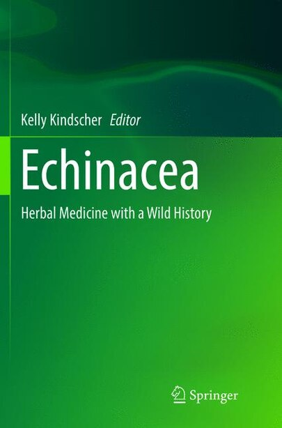 Echinacea: Herbal Medicine With A Wild History by Kelly Kindscher