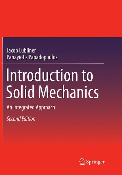 Introduction To Solid Mechanics: An Integrated Approach by Jacob Lubliner