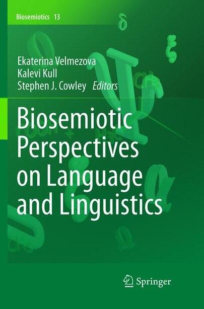 Biosemiotic Perspectives On Language And Linguistics by Ekaterina Velmezova