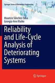 Reliability and Life-Cycle Analysis of Deteriorating Systems by Mauricio Sánchez-Silva