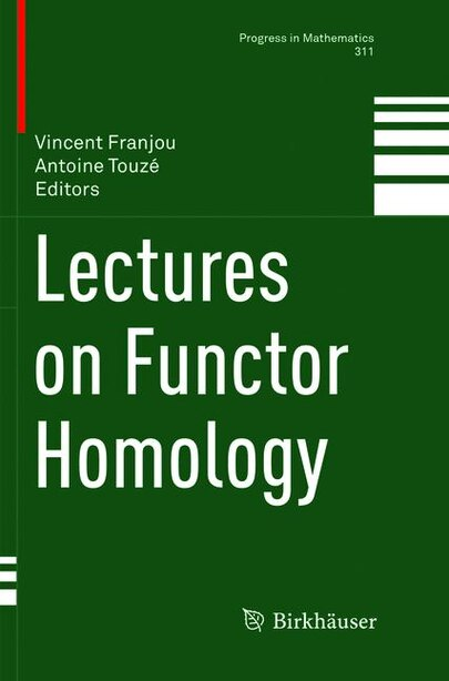 Lectures On Functor Homology by Vincent Franjou
