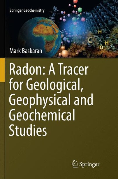 Radon: A Tracer For Geological, Geophysical And Geochemical Studies by Mark Baskaran