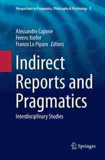 Indirect Reports And Pragmatics: Interdisciplinary Studies by Alessandro Capone