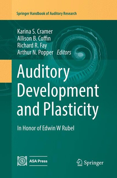 Auditory Development and Plasticity: In Honor of Edwin W Rubel by Karina S. Cramer