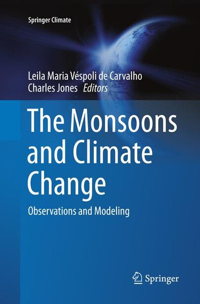 The Monsoons And Climate Change: Observations And Modeling by Leila Maria V De Carvalho