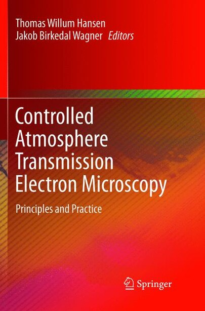 Controlled Atmosphere Transmission Electron Microscopy: Principles and Practice by Thomas Willum Hansen