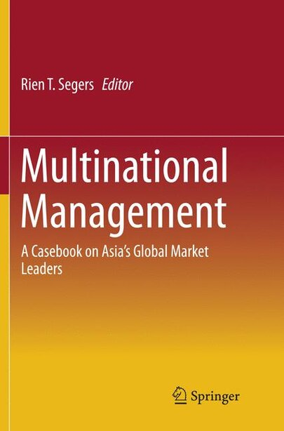Multinational Management: A Casebook On Asia's Global Market Leaders by Rien Segers