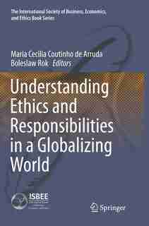 Understanding Ethics And Responsibilities In A Globalizing World by Maria Cecilia Coutinho de Arruda