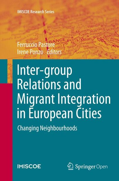 Inter-group Relations And Migrant Integration In European Cities: Changing Neighbourhoods by Ferruccio Pastore