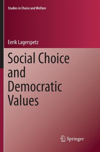 Social Choice And Democratic Values by Eerik Lagerspetz