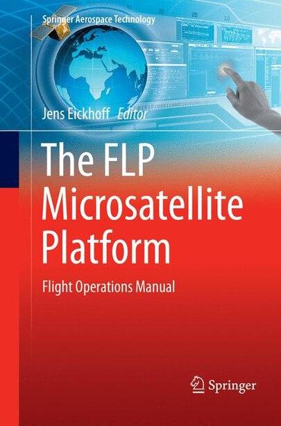 The Flp Microsatellite Platform: Flight Operations Manual by Jens Eickhoff