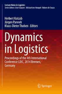Dynamics in Logistics: Proceedings of the 4th International Conference LDIC, 2014 Bremen, Germany by Herbert Kotzab
