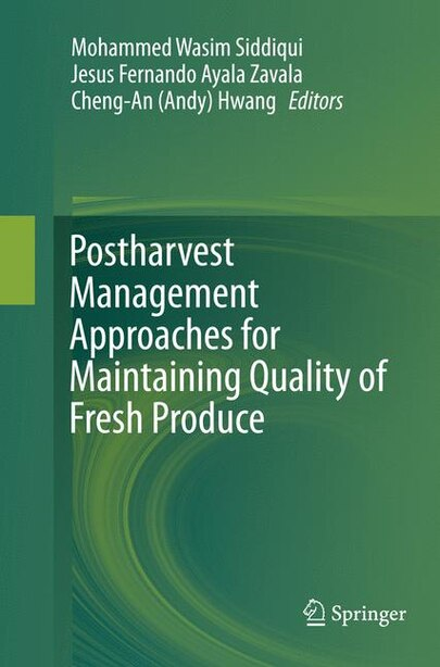 Postharvest Management Approaches For Maintaining Quality Of Fresh Produce by Mohammed Wasim Siddiqui