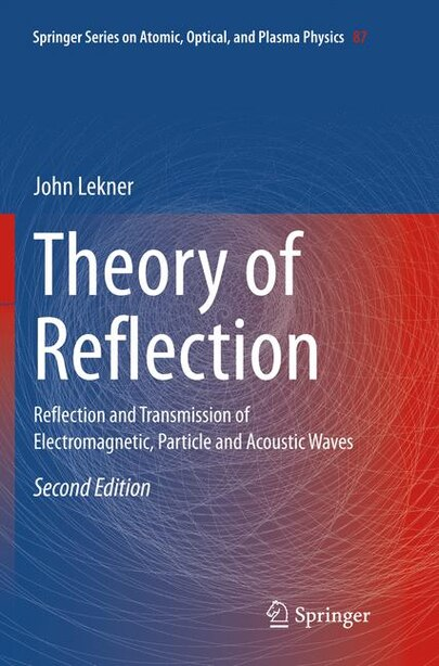 Theory Of Reflection: Reflection And Transmission Of Electromagnetic, Particle And Acoustic Waves by John Lekner