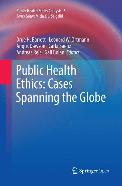 Public Health Ethics: Cases Spanning The Globe by Drue H. Barrett