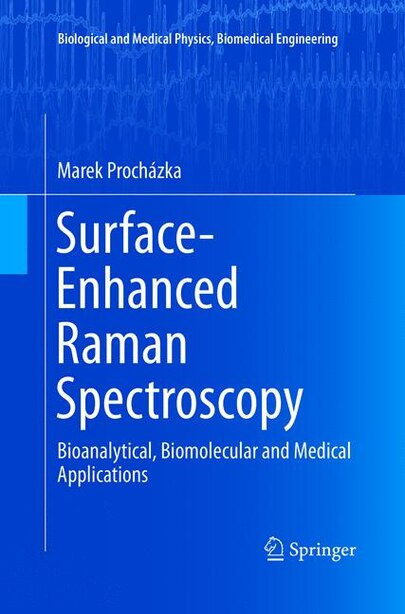 Surface-Enhanced Raman Spectroscopy: Bioanalytical, Biomolecular and Medical Applications by Marek Prochazka