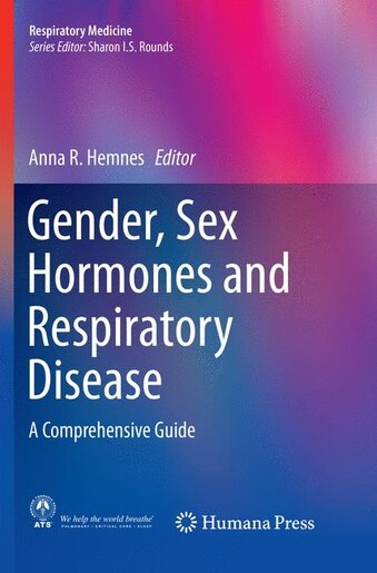 Gender, Sex Hormones and Respiratory Disease: A Comprehensive Guide by Anna R. Hemnes