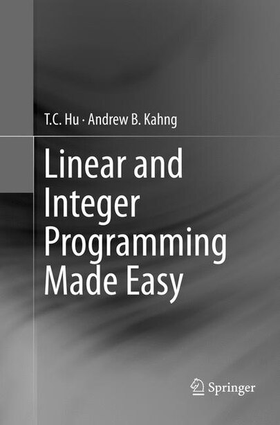 Linear And Integer Programming Made Easy by T. C. Hu