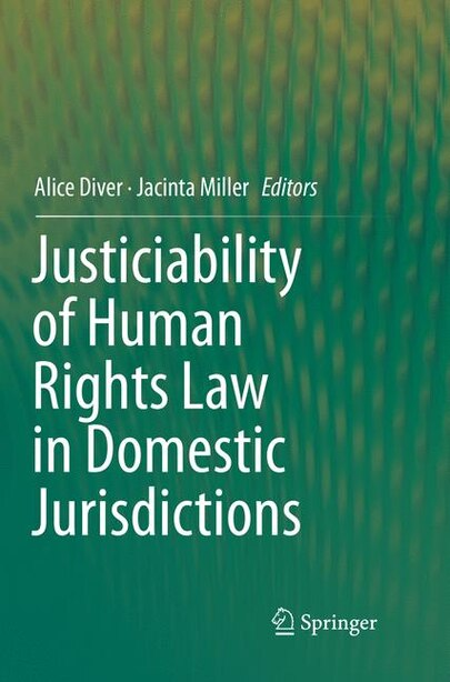 Justiciability Of Human Rights Law In Domestic Jurisdictions by Alice Diver