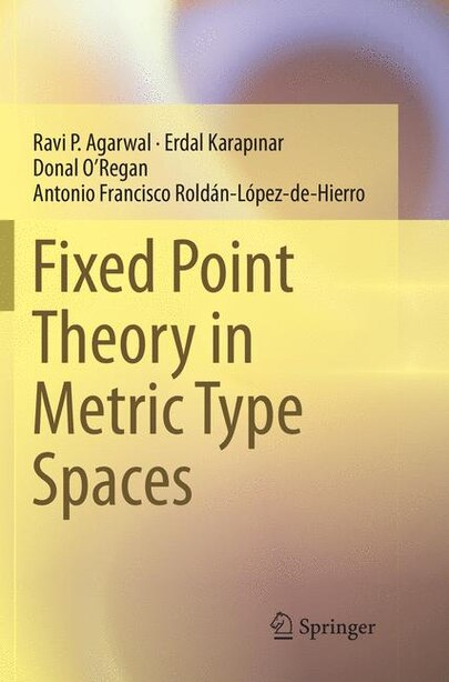 Fixed Point Theory In Metric Type Spaces by Ravi P. Agarwal