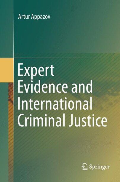 Expert Evidence And International Criminal Justice by Artur Appazov