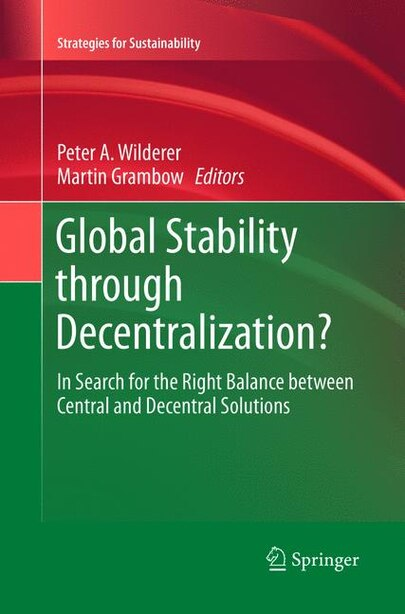 Global Stability Through Decentralization?: in Search For the Right Balance Between Central and Decentral Solutions by Peter A. Wilderer
