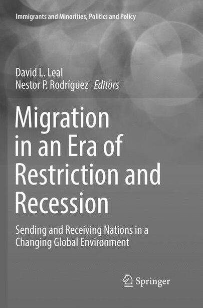 Migration In An Era Of Restriction And Recession: Sending And Receiving Nations In A Changing Global Environment by David L. Leal