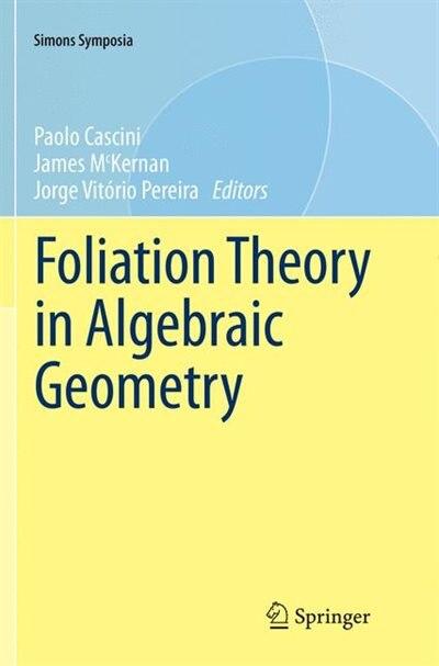Foliation Theory In Algebraic Geometry by Paolo Cascini