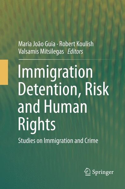 Immigration Detention, Risk And Human Rights: Studies On Immigration And Crime by Maria Jo Guia
