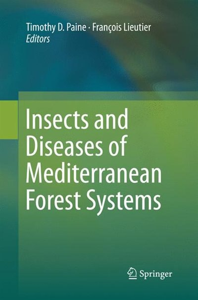 Insects And Diseases Of Mediterranean Forest Systems by Timothy D. Paine