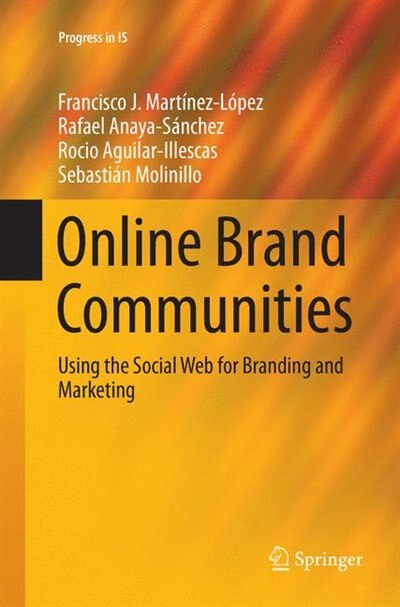 Online Brand Communities: Using the Social Web for Branding and Marketing by Francisco J. Martínez-l