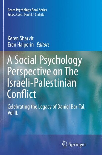 A Social Psychology Perspective On The Israeli-palestinian Conflict: Celebrating The Legacy Of Daniel Bar-tal, Vol Ii. by Keren Sharvit