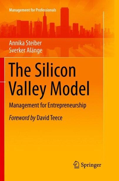 The Silicon Valley Model: Management For Entrepreneurship by Annika Steiber
