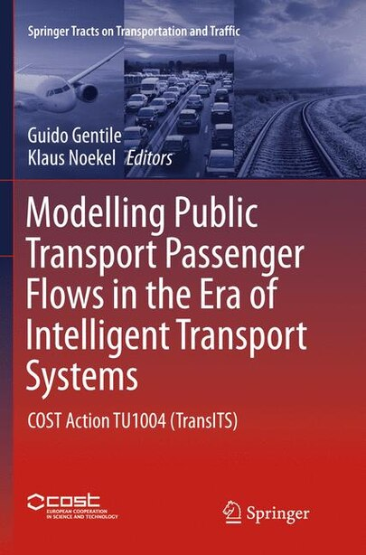 Modelling Public Transport Passenger Flows In The Era Of Intelligent Transport Systems: Cost Action Tu1004 (transits) by Guido Gentile