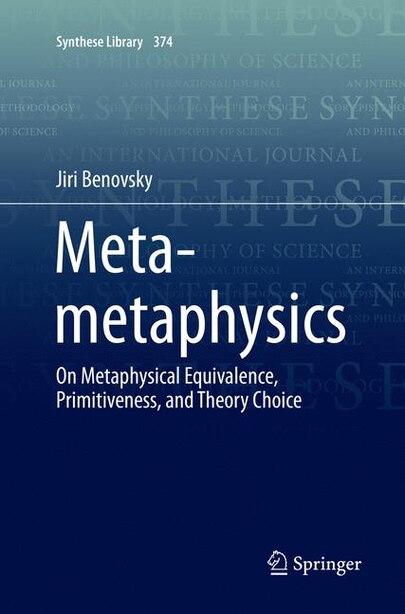Meta-metaphysics: On Metaphysical Equivalence, Primitiveness, And Theory Choice by Jiri Benovsky